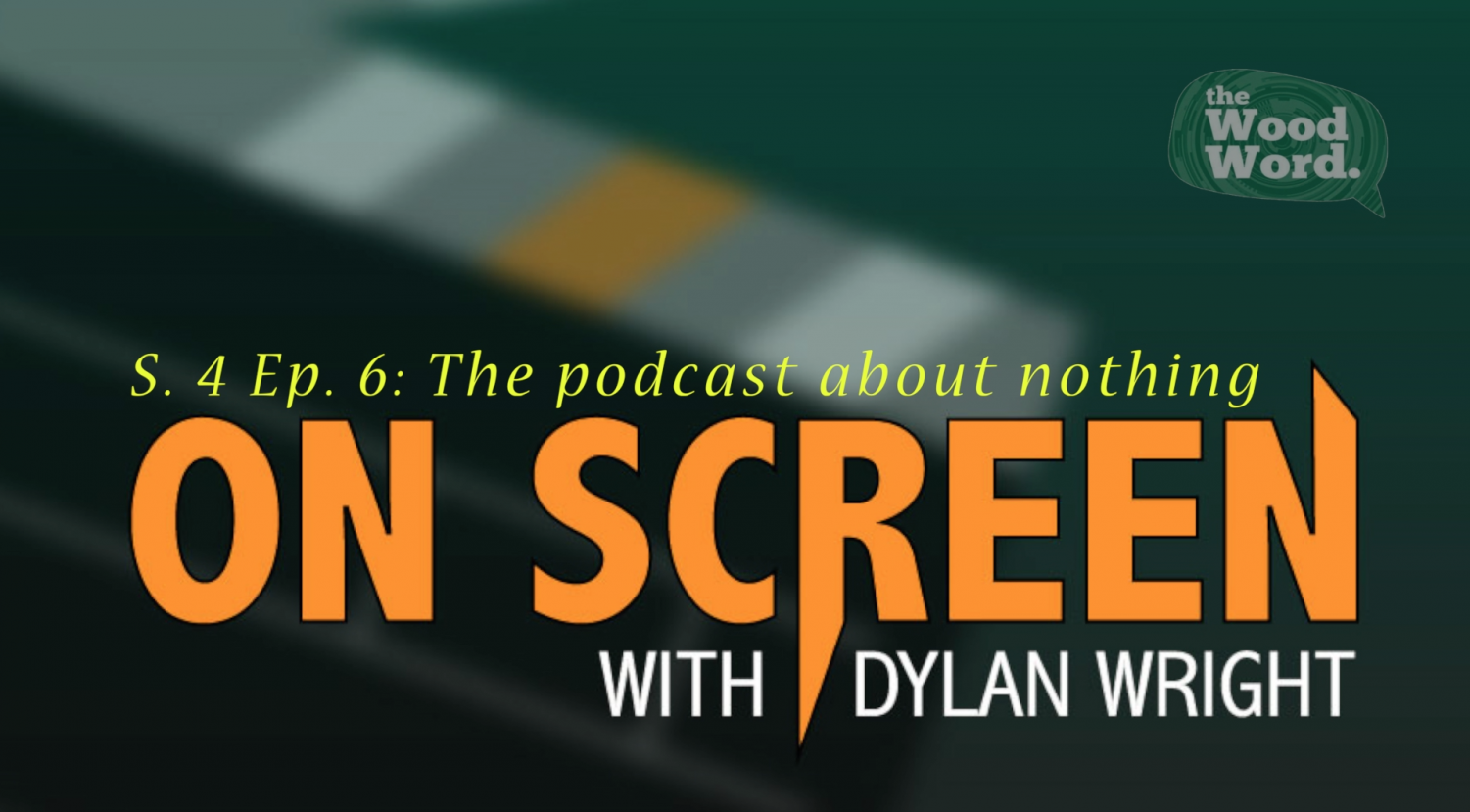 On Screen S. 4 Ep. 6: The Podcast About Nothing
