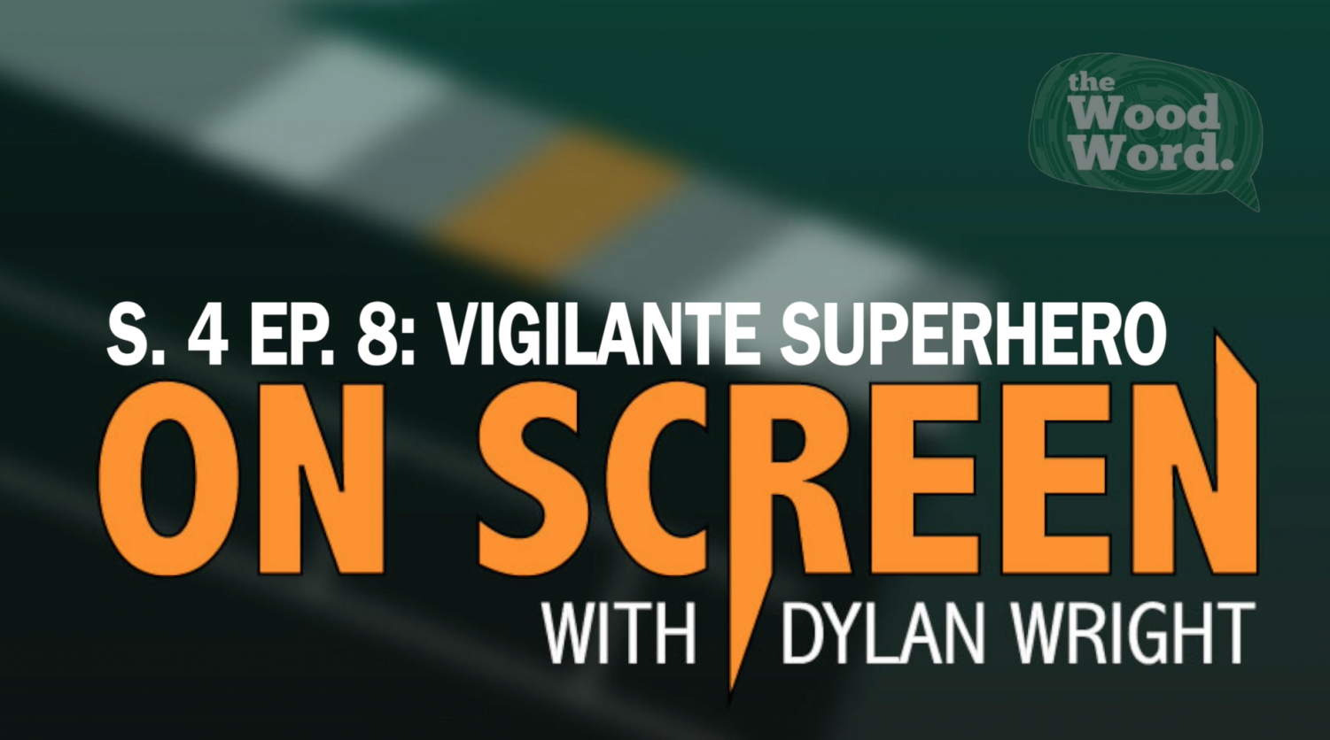 On Screen S. 4 Ep. 8: Vigilante Superhero