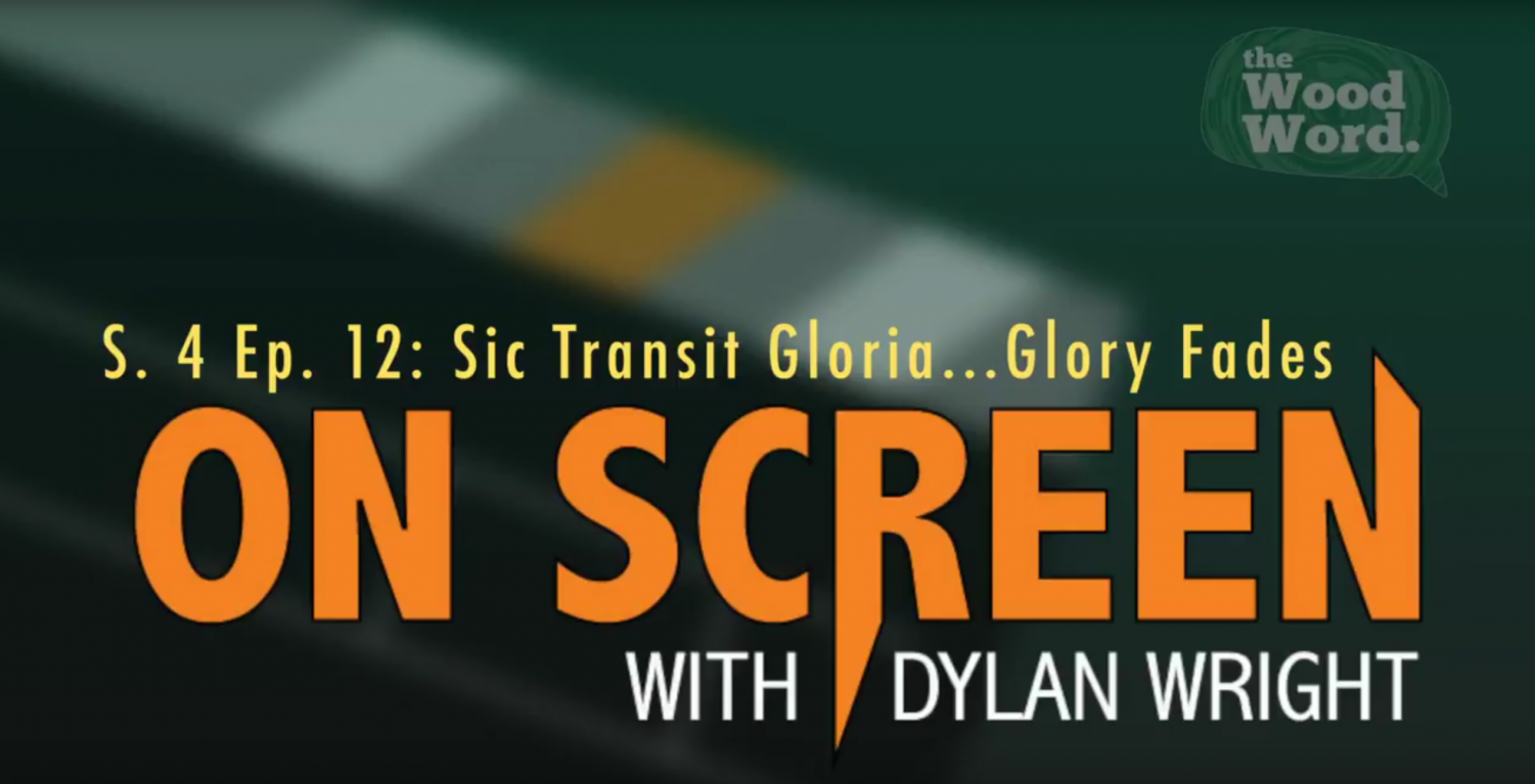 On Screen S. 4 Ep. 12: Sic Transit Gloria… Glory Fades